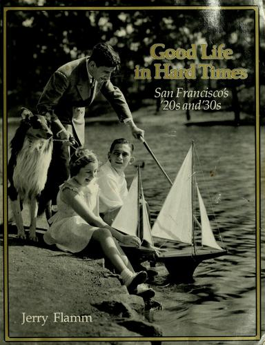 Good life in hard times by Jerry Flamm
