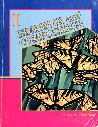 Grammar and composition I by James A. Chapman