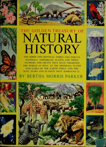 The golden treasury of natural history by Bertha Morris Parker