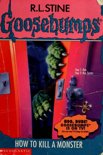Goosebumps: how to kill a monster. by R. L. Stine