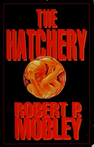 The hatchery by Robert P. Mobley