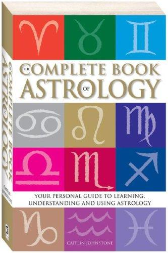 The Complete Book of Astrology : Your personal guide to learning understanding a