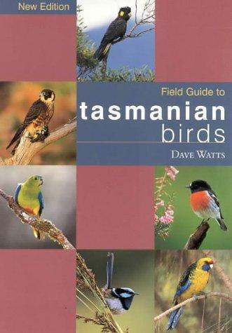 The Field Guide to Tasmanian Birds (Field Guide) by Dave Watts
