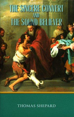 The Sincere Convert and the Sound Believer (Volume 1 of the Works of Thomas Shepard) by Thomas Shepard