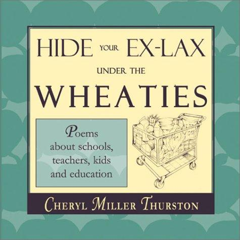 Hide Your Ex-Lax Under the Wheaties by Cheryl Miller Thurston