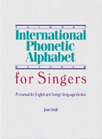 International phonetic alphabet for singers by Joan Wall