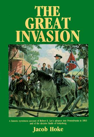 The Great Invasion of 1863 or General Lee in Pennsylvania by Jacob Hoke