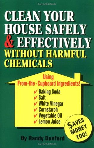 Clean your house safely and effectively without harmful chemcials by Randall Earl Dunford