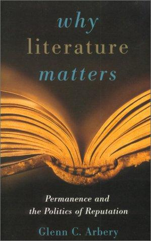 Why literature matters by Glenn C. Arbery