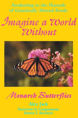 Imagine a world without Monarch butterflies by Alex Jack