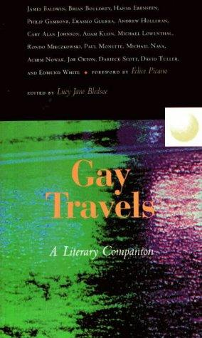 Gay Travels by Lucy Jane Bledsoe, Brian Bouldrey, Philip Gambone, Darieck Scott, Joe Orton, Rondo Mieczkowski, Adam G. Klein, Hanns Ebensten, Edmund White, Cary Alan Johnson, Andrew Holleran, Michael Nava, Achim Nowak, David Tuller, Erasmo Guerra, Michael Lowenthal, James Baldwin, Paul Monette
