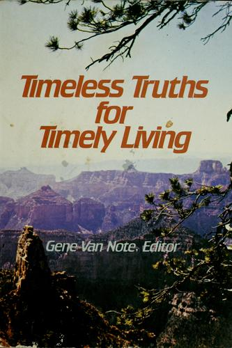 Timeless truths for timely living by Gene Van Note, Editor.