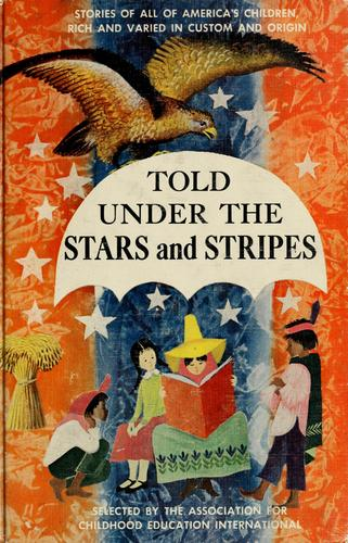 Told under the stars and stripes by Association for Childhood Education International. Literature Committee.