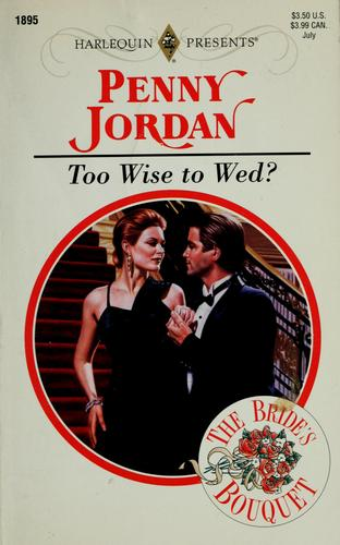 Too wise to wed? by Penny Jordan
