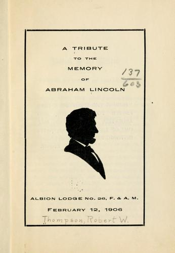 A tribute to the memory of Abraham Lincoln by Robert W. Thompson