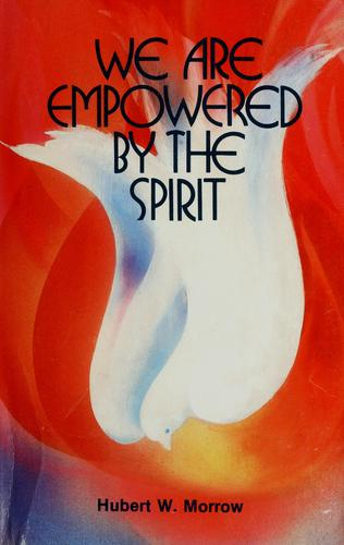 We are empowered by the Spirit by Hubert W. Morrow