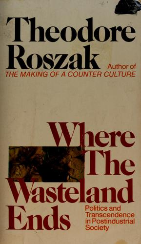 Where the wasteland ends by Roszak, Theodore