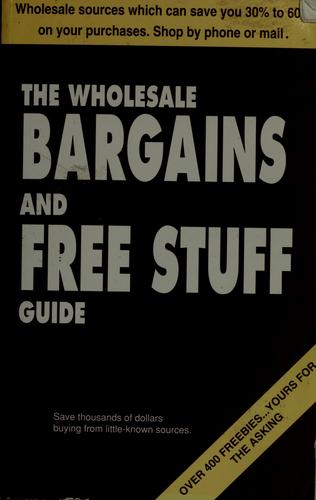 The wholesale bargains & free stuff guide. by