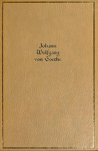 The works of Johann Wolfgang von Goethe by Johann Wolfgang von Goethe