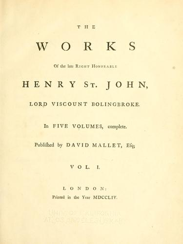 The works of the late Right Honourable Henry St. John, lord viscount Bolingbroke.