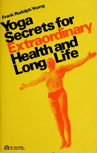 Yoga secrets for extraordinary health and long life by Frank Rudolph Young
