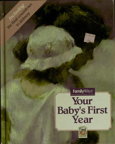 Your baby's first year by by the editors of Time-Life Books.