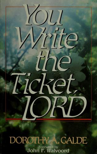 You write the ticket, Lord by Dorothy A. Galde