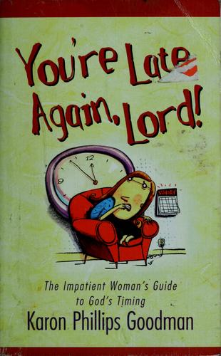You're late again, Lord! by Karon Phillips Goodman